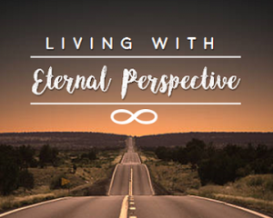 Living with Eternal Perspective